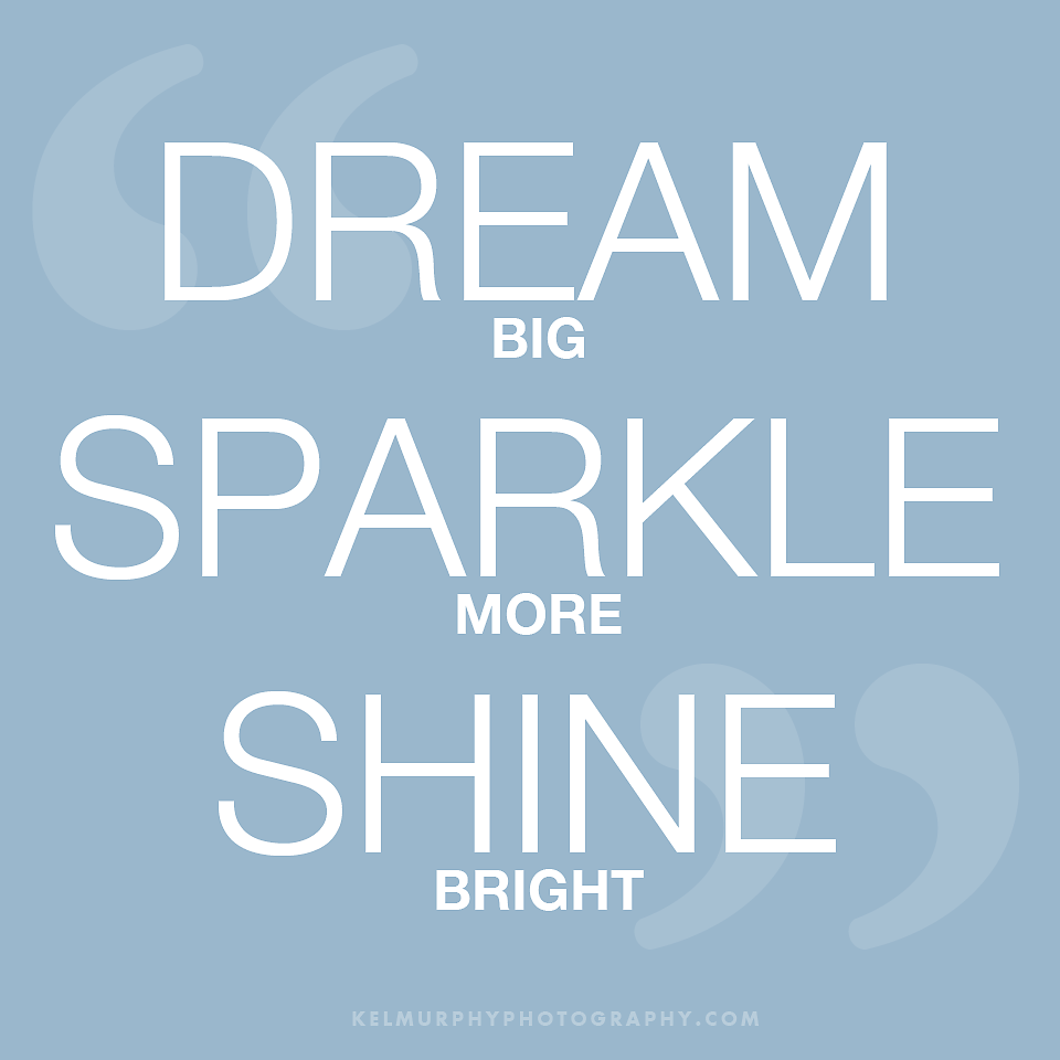 Dream Quotes: Wordy Wednesday! Dream Sparkle Shine