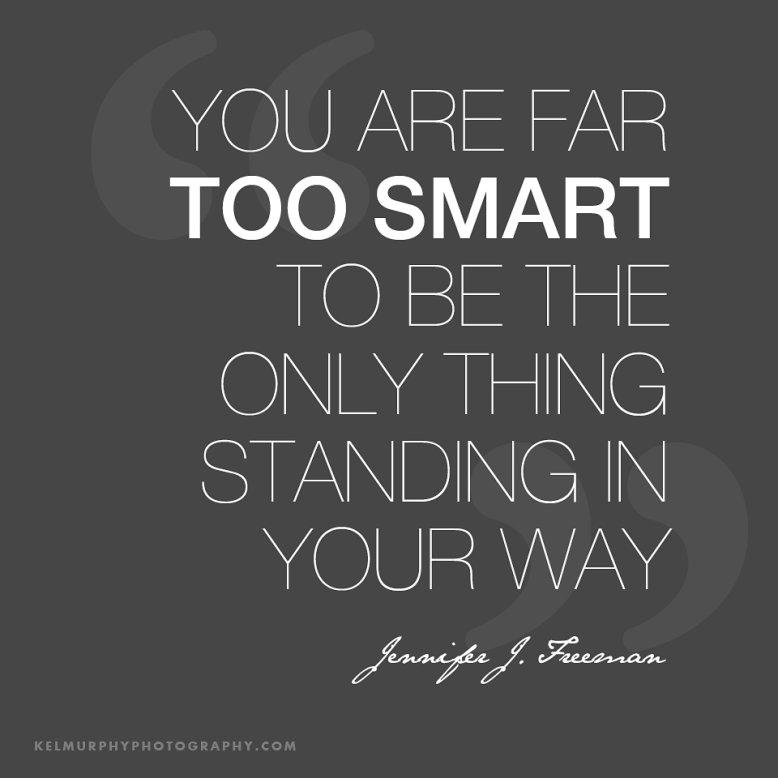 Kel-Murphy-Photography-You-Are-Far-Too-Smart-Inspirational-Quote