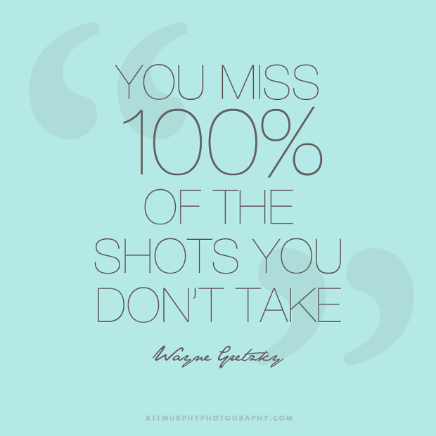 Kel-Murphy-Photography-You-Miss-100%-of-the-shots-you-don't-take-Inspirational-Quote