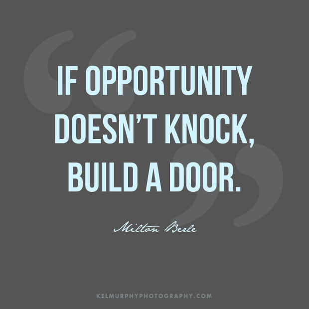 If opportunity doesn't knock, build a door, inspirational Quote by Milton Berle