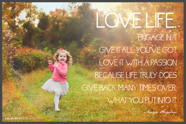 Image of little girl running and smiling outside in the fall. Maya Angelou's quote - Love life, Engage in it, Give it all you've got, Love it with a passion because life truly does give back, many times over, what you put into it.