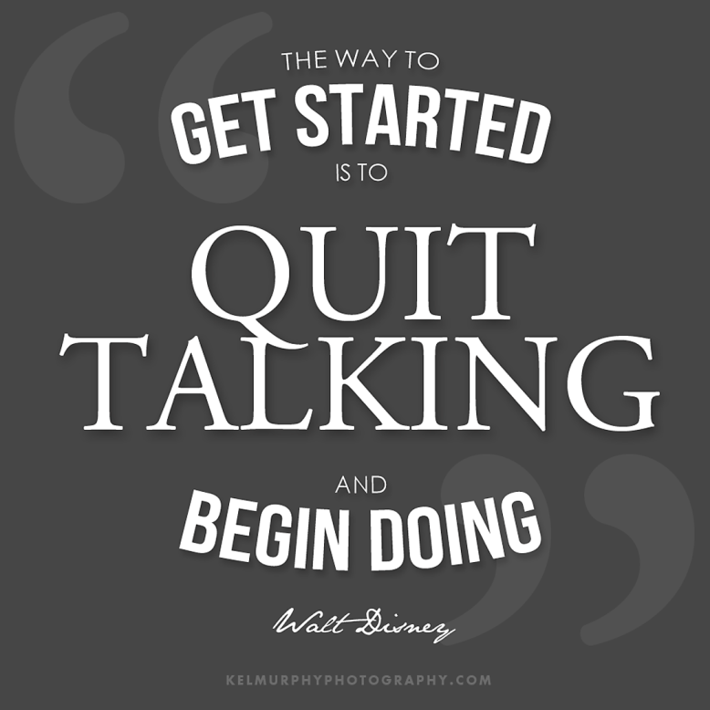The way to get started is to quit talking and begin doing, inspirational quote by walt disney